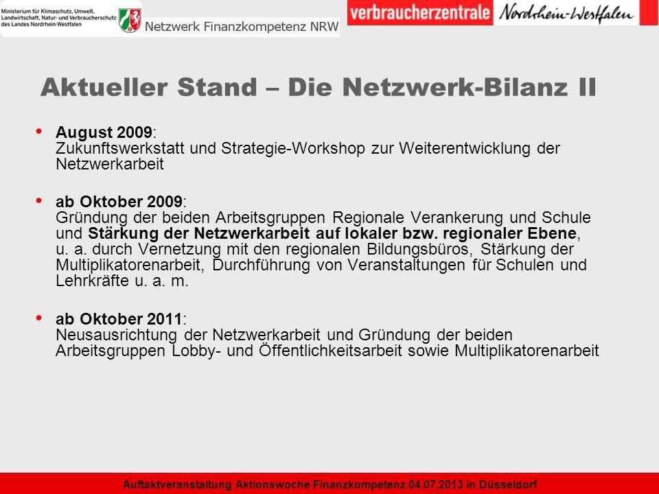 4 Auftaktveranstaltung Aktionswoche Finanzkompetenz 04.07.2013 in Düsseldorf Aktueller Stand – Die Netzwerk-Bilanz II August 2009: Zukunftswerkstatt u