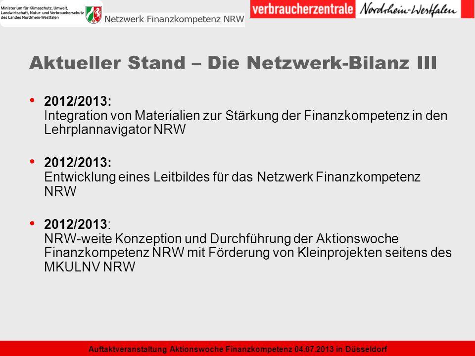 5 Auftaktveranstaltung Aktionswoche Finanzkompetenz 04.07.2013 in Düsseldorf Aktueller Stand – Die Netzwerk-Bilanz III 2012/2013: Integration von Mate