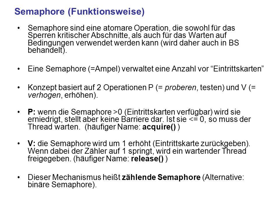 Semaphore sind eine atomare Operation, die sowohl für das Sperren kritischer Abschnitte, als auch für das Warten auf Bedingungen verwendet werden kann (wird daher auch in BS behandelt).