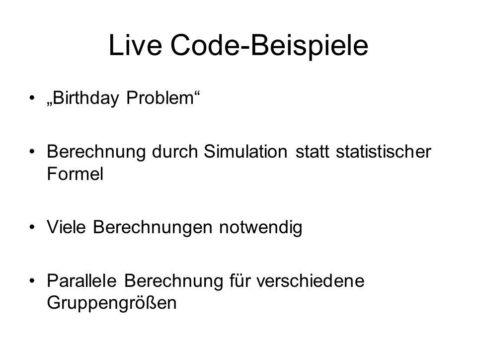 """Live Code-Beispiele """"Birthday Problem Berechnung durch Simulation statt statistischer Formel Viele Berechnungen notwendig Parallele Berechnung für verschiedene Gruppengrößen"""
