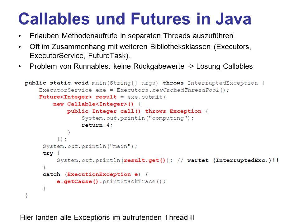 Callables und Futures in Java Erlauben Methodenaufrufe in separaten Threads auszuführen.