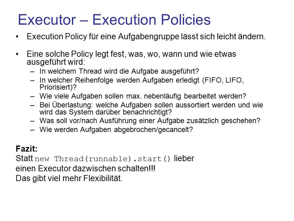 Executor – Execution Policies Execution Policy für eine Aufgabengruppe lässt sich leicht ändern.