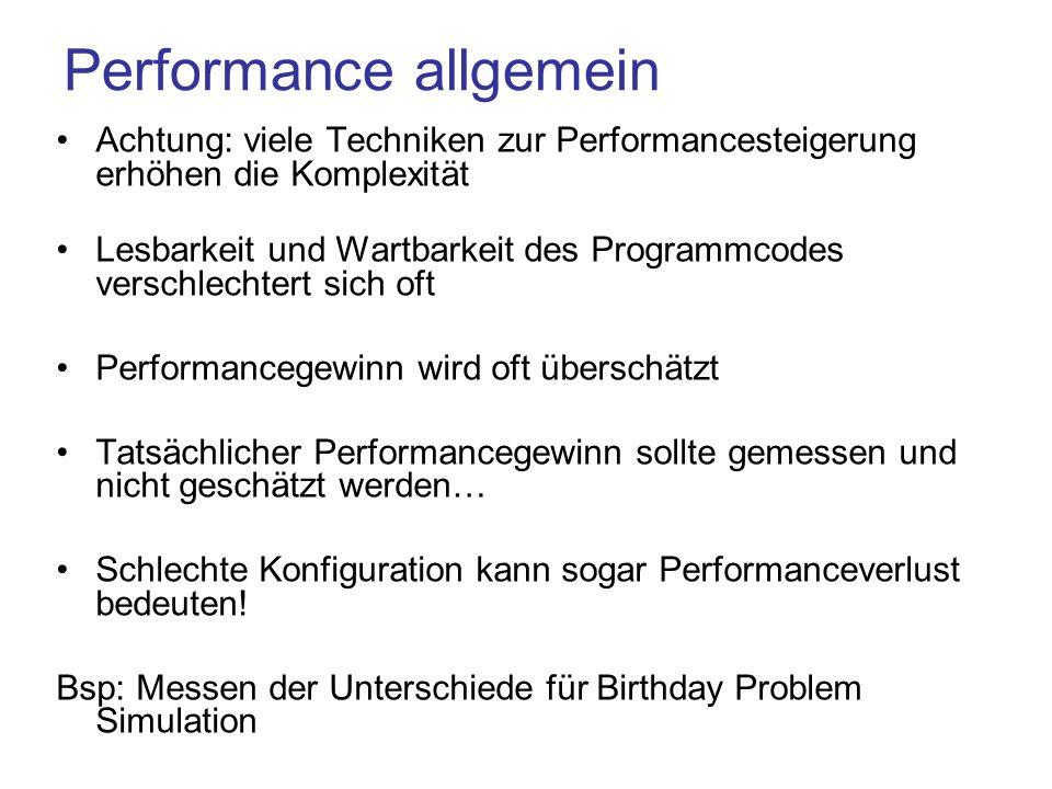 Performance allgemein Achtung: viele Techniken zur Performancesteigerung erhöhen die Komplexität Lesbarkeit und Wartbarkeit des Programmcodes verschlechtert sich oft Performancegewinn wird oft überschätzt Tatsächlicher Performancegewinn sollte gemessen und nicht geschätzt werden… Schlechte Konfiguration kann sogar Performanceverlust bedeuten.