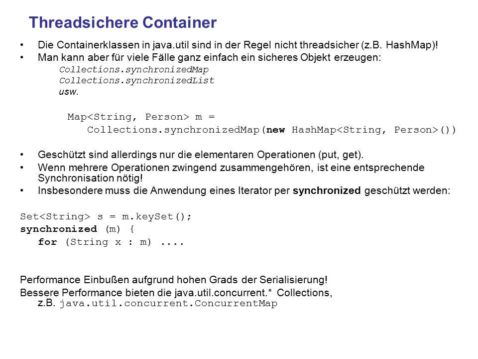 Threadsichere Container Die Containerklassen in java.util sind in der Regel nicht threadsicher (z.B.