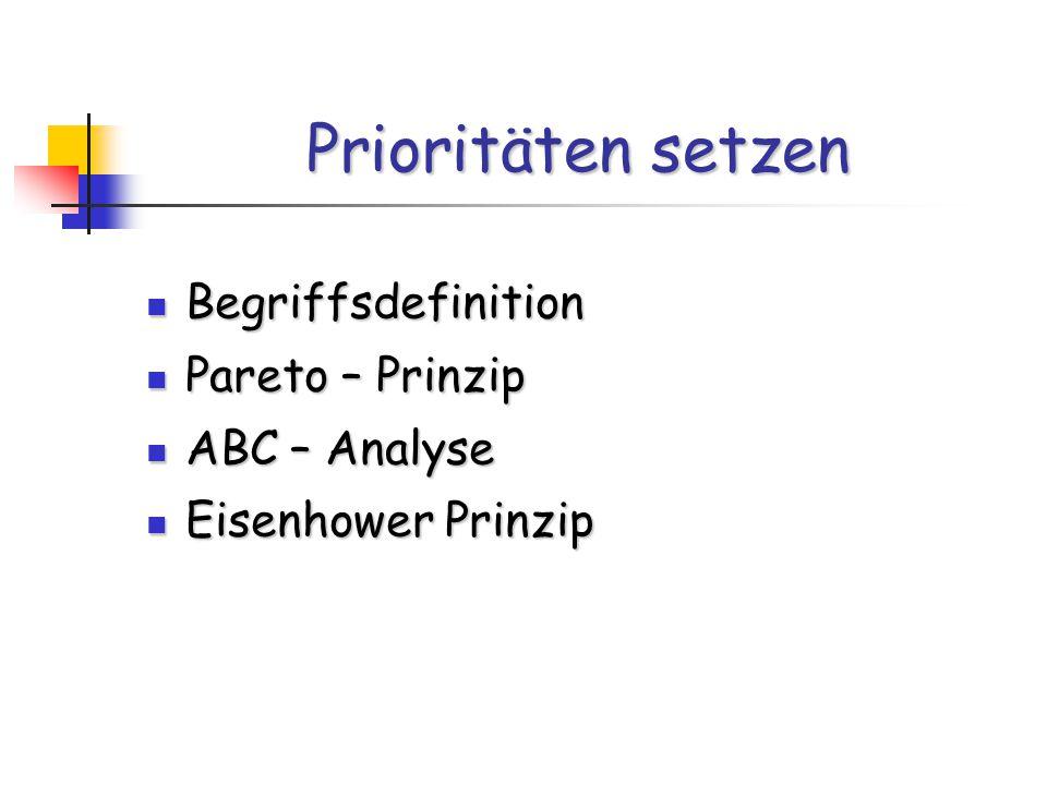 Prioritäten setzen Begriffsdefinition Begriffsdefinition Pareto – Prinzip Pareto – Prinzip ABC – Analyse ABC – Analyse Eisenhower Prinzip Eisenhower Prinzip