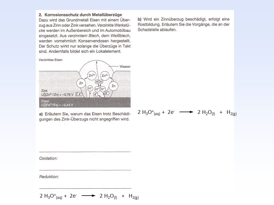2 H 3 O + (aq) + 2e - 2 H 2 O (l) + H 2(g)
