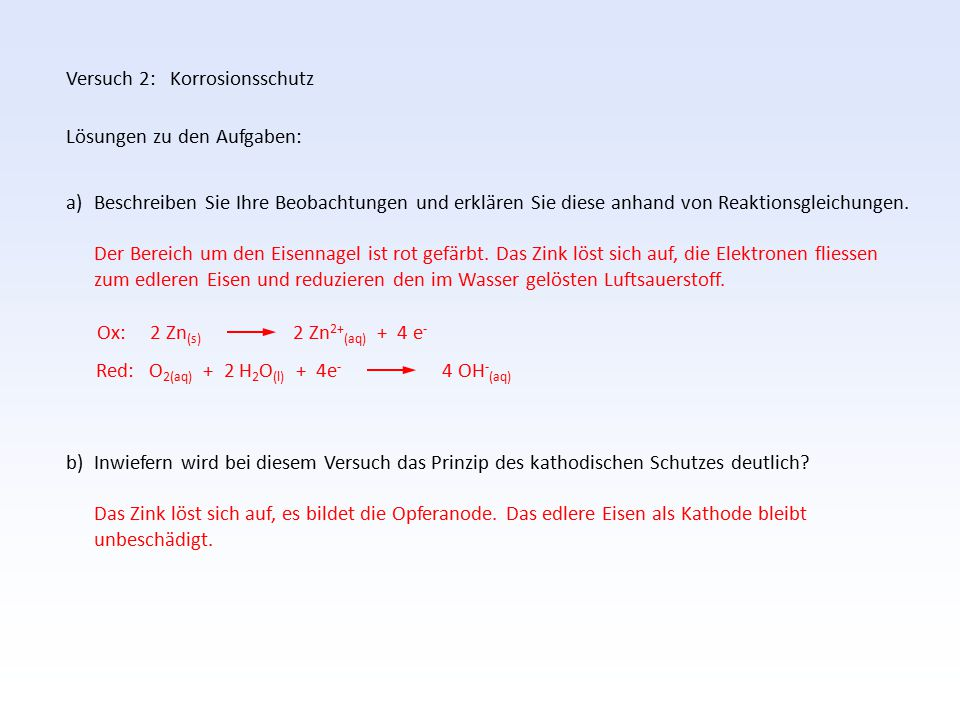 Versuch 2: Korrosionsschutz Lösungen zu den Aufgaben: a) Beschreiben Sie Ihre Beobachtungen und erklären Sie diese anhand von Reaktionsgleichungen. De