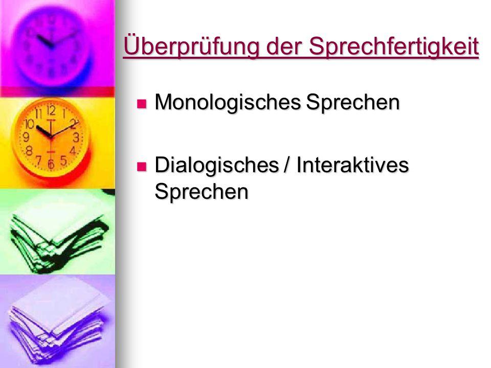Überprüfung der Sprechfertigkeit Monologisches Sprechen Monologisches Sprechen Dialogisches / Interaktives Sprechen Dialogisches / Interaktives Sprech