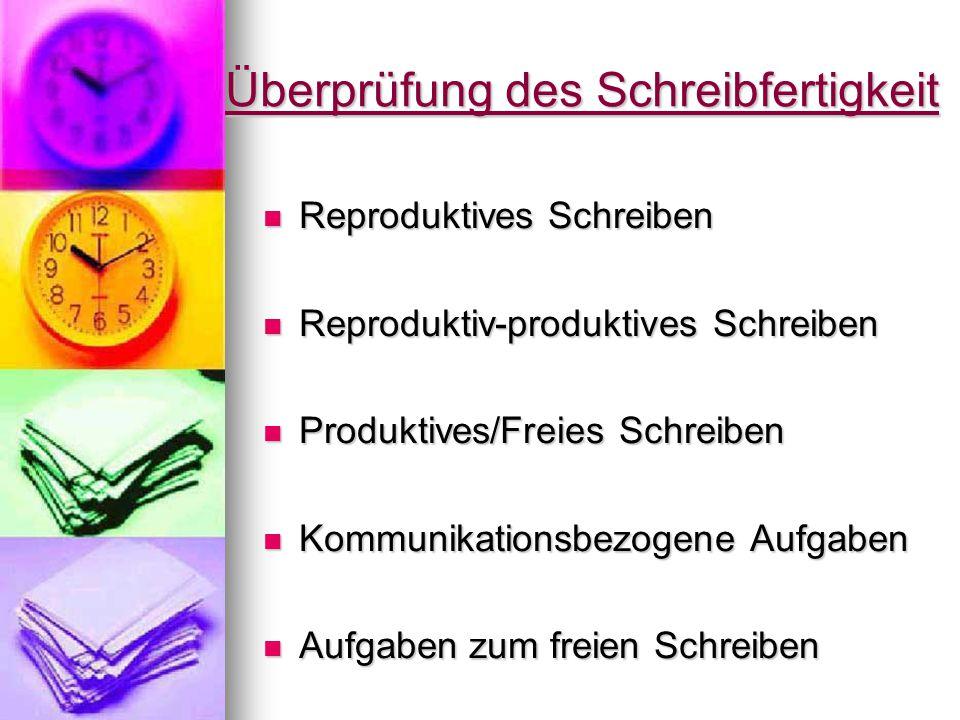 Überprüfung des Schreibfertigkeit Reproduktives Schreiben Reproduktives Schreiben Reproduktiv-produktives Schreiben Reproduktiv-produktives Schreiben