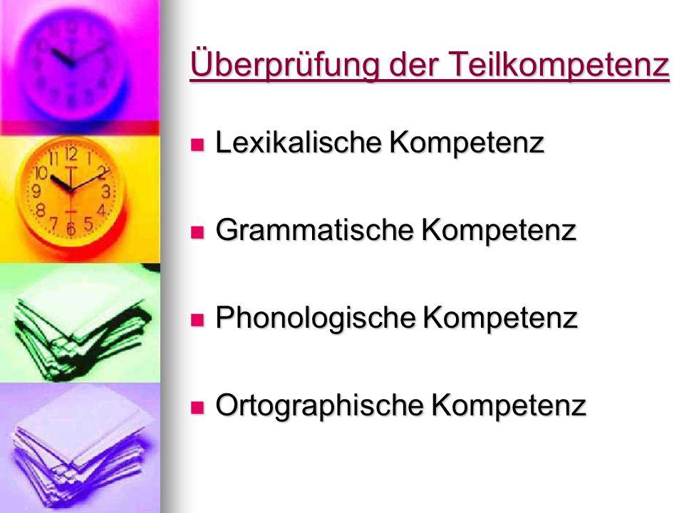 Überprüfung der Teilkompetenz Lexikalische Kompetenz Lexikalische Kompetenz Grammatische Kompetenz Grammatische Kompetenz Phonologische Kompetenz Phon