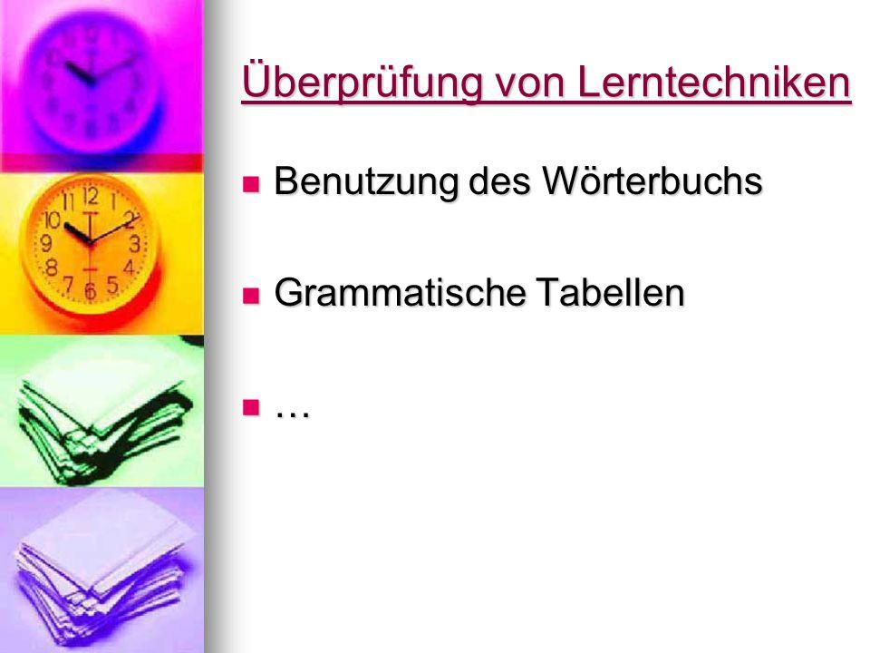 Überprüfung von Lerntechniken Benutzung des Wörterbuchs Benutzung des Wörterbuchs Grammatische Tabellen Grammatische Tabellen …