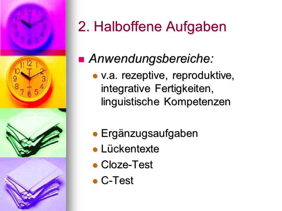 2. Halboffene Aufgaben Anwendungsbereiche: Anwendungsbereiche: v.a. rezeptive, reproduktive, integrative Fertigkeiten, linguistische Kompetenzen v.a.