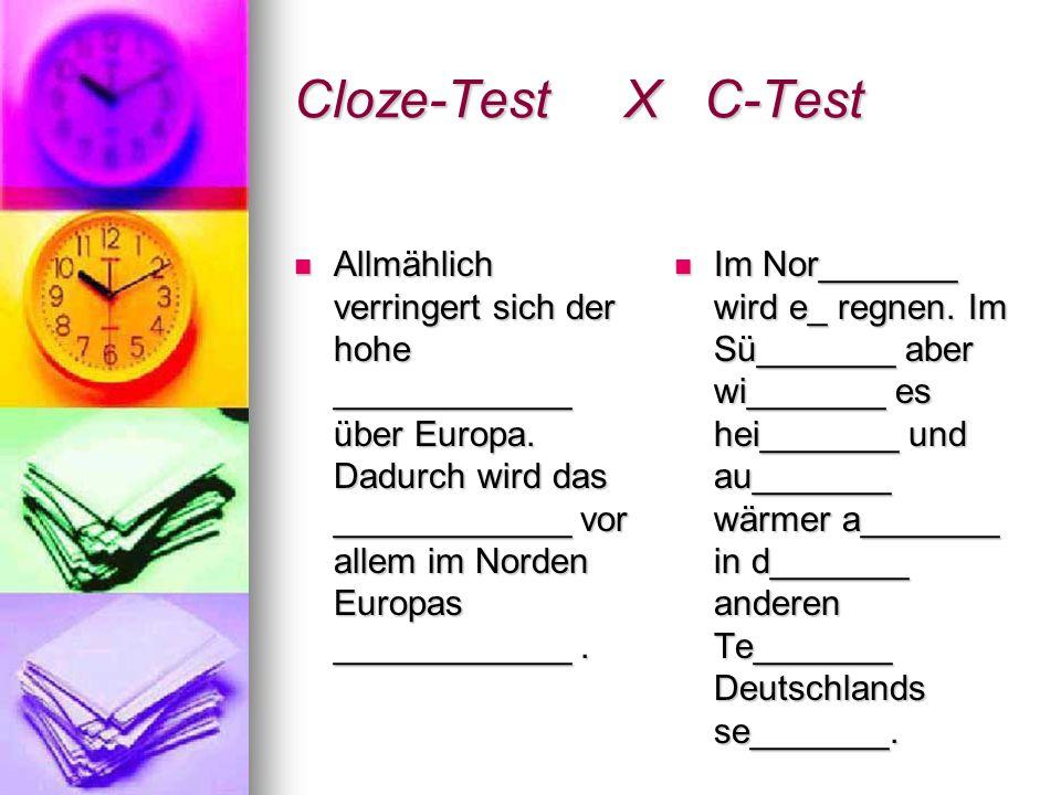 Cloze-Test X C-Test Allmählich verringert sich der hohe ____________ über Europa. Dadurch wird das ____________ vor allem im Norden Europas __________