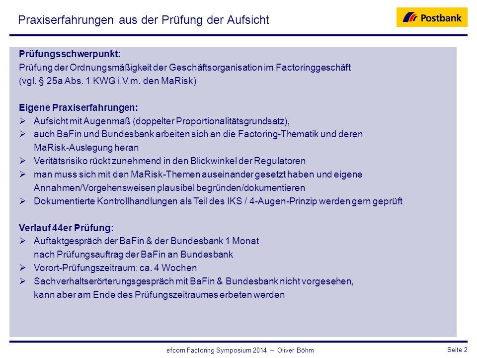 CRO / RisikosteuerungSeite 2 efcom Factoring Symposium 2014 – Oliver Böhm Praxiserfahrungen aus der Prüfung der Aufsicht Prüfungsschwerpunkt: Prüfung