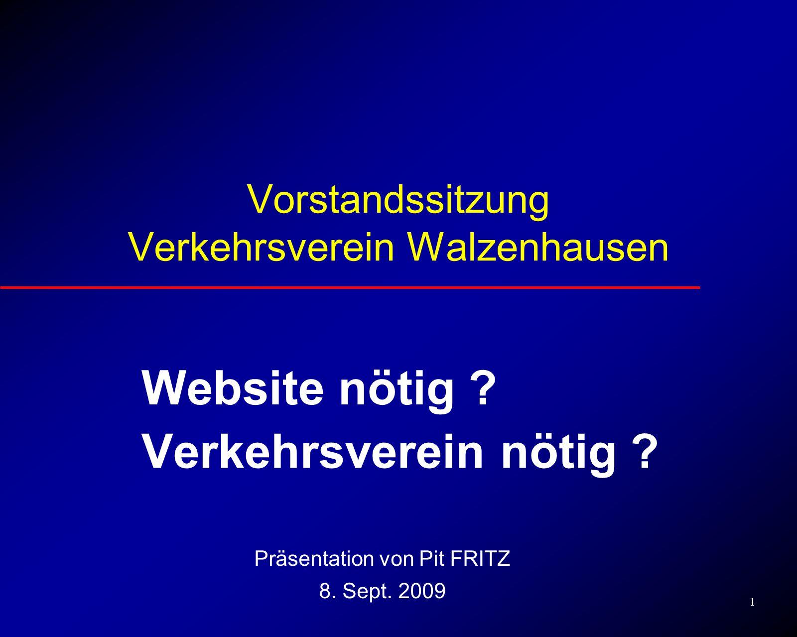 1 Vorstandssitzung Verkehrsverein Walzenhausen Website nötig ? Verkehrsverein nötig ? Präsentation von Pit FRITZ 8. Sept. 2009