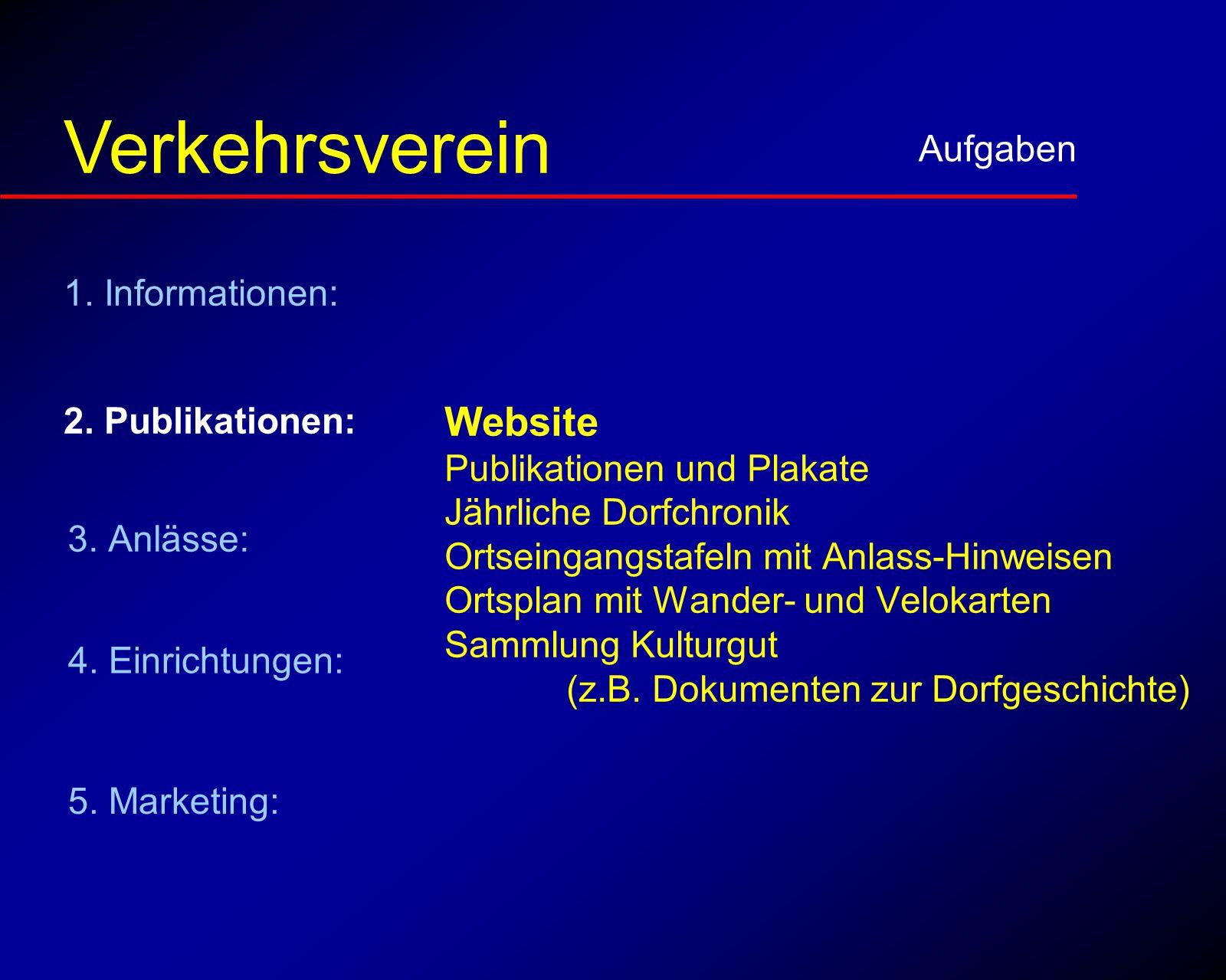 Publikationen Aufgaben Verkehrsverein Website Publikationen und Plakate Jährliche Dorfchronik Ortseingangstafeln mit Anlass-Hinweisen Ortsplan mit Wander- und Velokarten Sammlung Kulturgut (z.B.