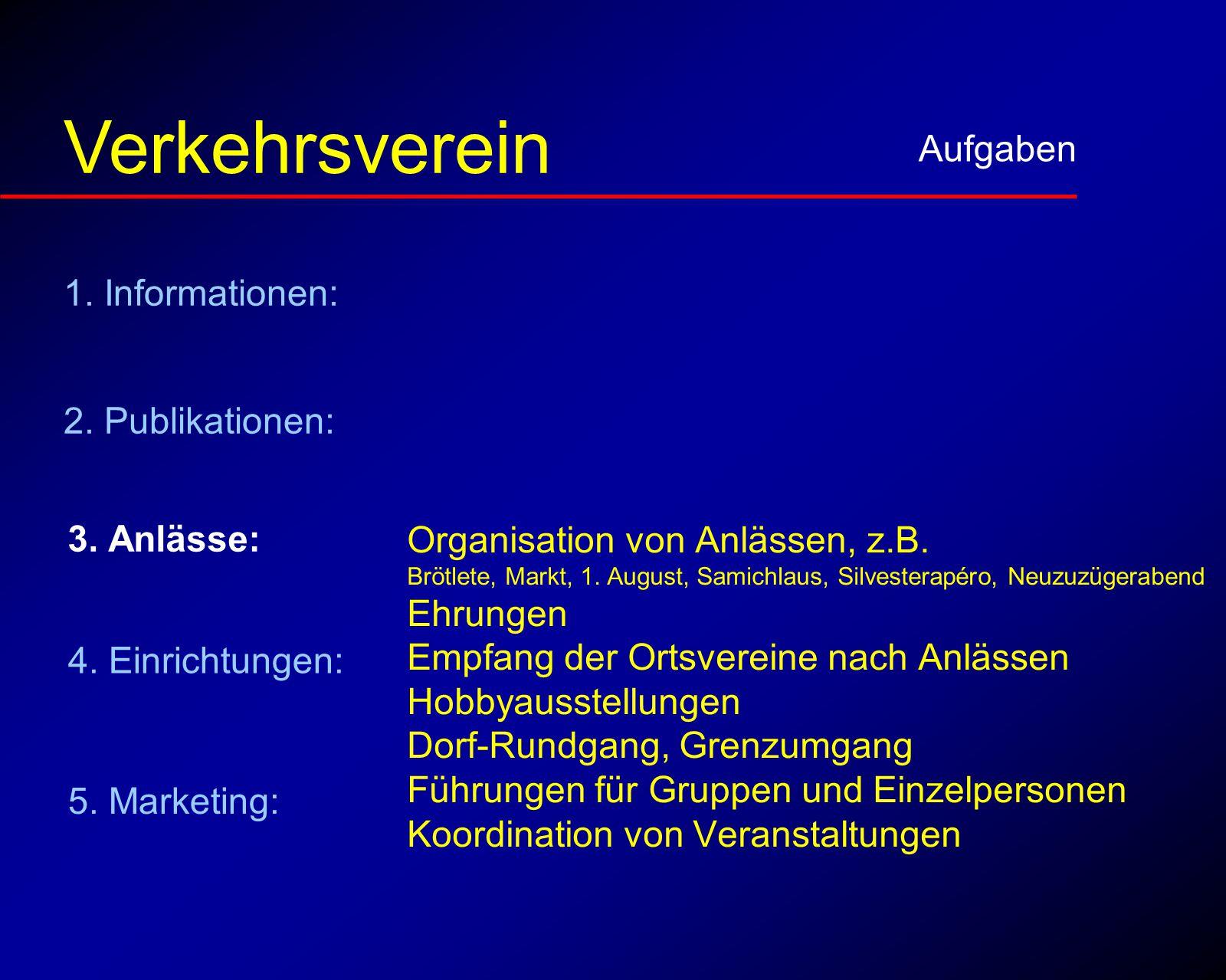 Anlässe Aufgaben Verkehrsverein Organisation von Anlässen, z.B. Brötlete, Markt, 1. August, Samichlaus, Silvesterapéro, Neuzuzügerabend Ehrungen Empfa