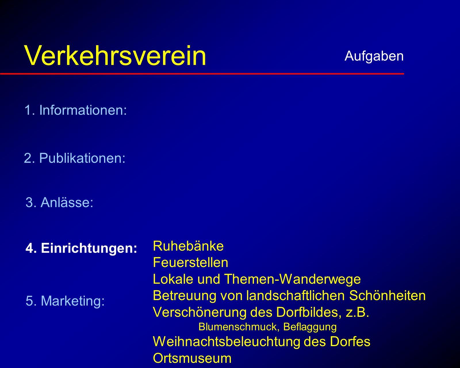 Einrichtungen Aufgaben Verkehrsverein Ruhebänke Feuerstellen Lokale und Themen-Wanderwege Betreuung von landschaftlichen Schönheiten Verschönerung des Dorfbildes, z.B.