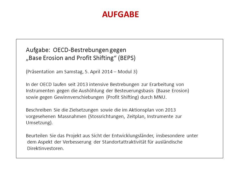 """AUFGABE Aufgabe: OECD-Bestrebungen gegen """"Base Erosion and Profit Shifting"""" (BEPS) (Präsentation am Samstag, 5. April 2014 – Modul 3) In der OECD lauf"""