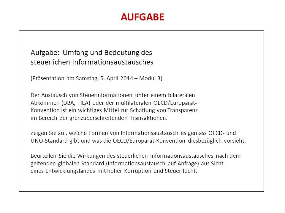 AUFGABE Aufgabe: Umfang und Bedeutung des steuerlichen Informationsaustausches (Präsentation am Samstag, 5. April 2014 – Modul 3) Der Austausch von St