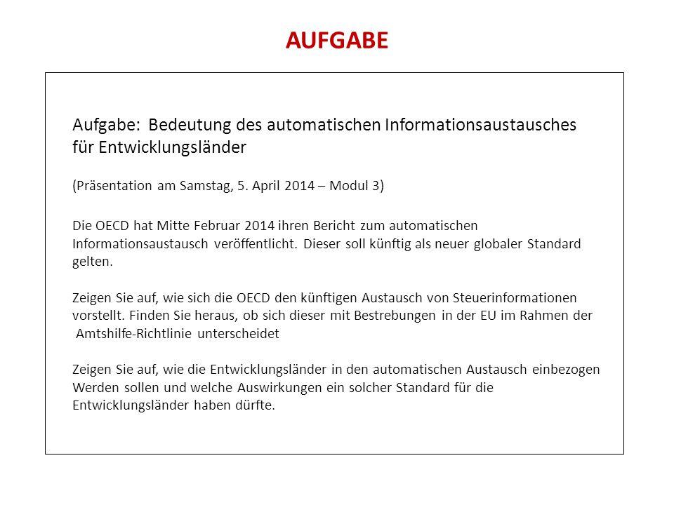 AUFGABE Aufgabe: Bedeutung des automatischen Informationsaustausches für Entwicklungsländer (Präsentation am Samstag, 5. April 2014 – Modul 3) Die OEC