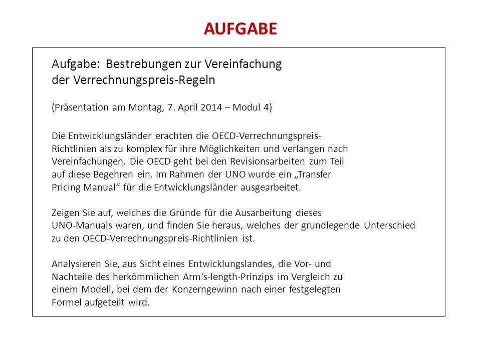 AUFGABE Aufgabe: Bestrebungen zur Vereinfachung der Verrechnungspreis-Regeln (Präsentation am Montag, 7. April 2014 – Modul 4) Die Entwicklungsländer
