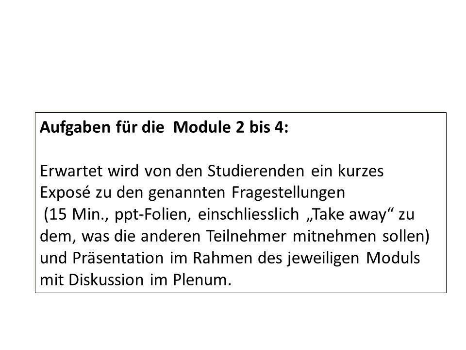 Aufgaben für die Module 2 bis 4: Erwartet wird von den Studierenden ein kurzes Exposé zu den genannten Fragestellungen (15 Min., ppt-Folien, einschlie
