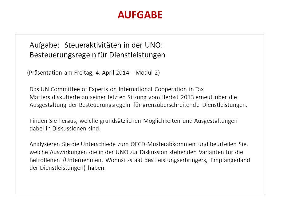 AUFGABE Aufgabe: Steueraktivitäten in der UNO: Besteuerungsregeln für Dienstleistungen (Präsentation am Freitag, 4. April 2014 – Modul 2) Das UN Commi