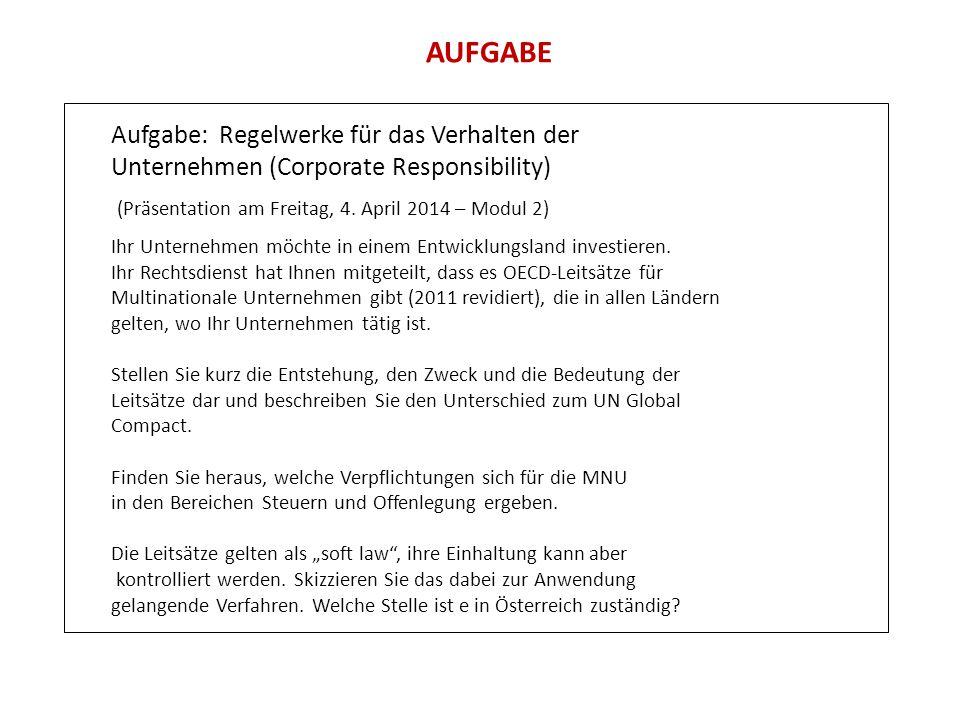 AUFGABE Aufgabe: Regelwerke für das Verhalten der Unternehmen (Corporate Responsibility) (Präsentation am Freitag, 4. April 2014 – Modul 2) Ihr Untern