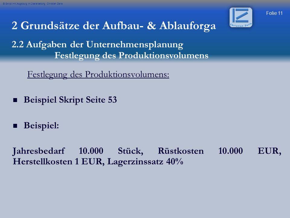 Folie 11 © Skript IHK Augsburg in Überarbeitung Christian Zerle Festlegung des Produktionsvolumens: Beispiel Skript Seite 53 Beispiel: Jahresbedarf 10