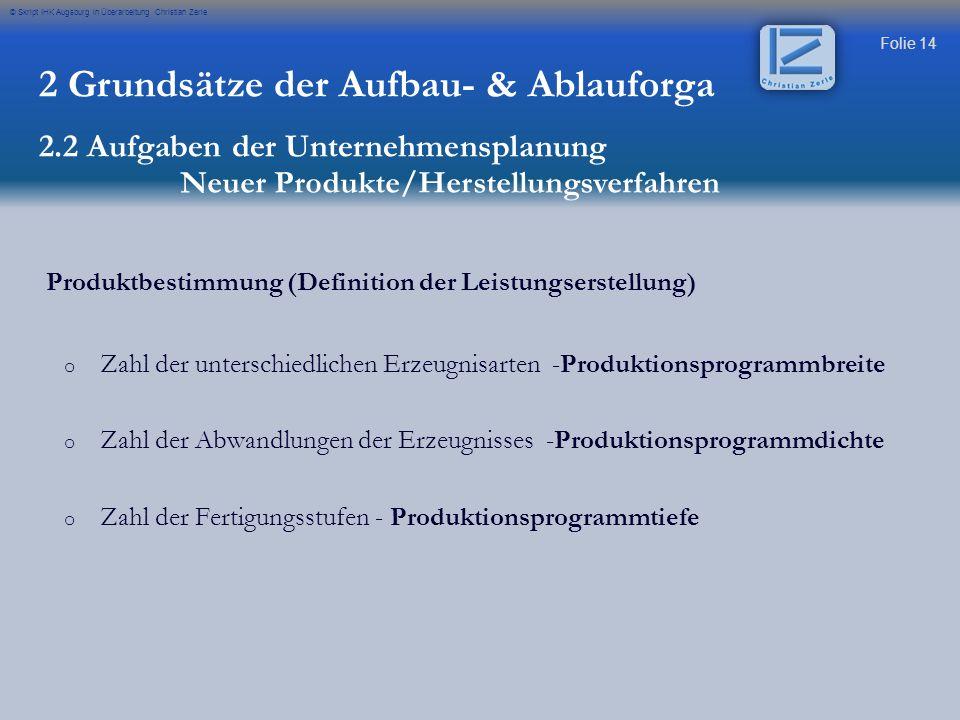 Folie 14 © Skript IHK Augsburg in Überarbeitung Christian Zerle Produktbestimmung (Definition der Leistungserstellung) o o Zahl der unterschiedlichen