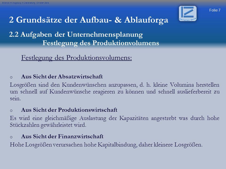 Folie 7 © Skript IHK Augsburg in Überarbeitung Christian Zerle Festlegung des Produktionsvolumens: o o Aus Sicht der Absatzwirtschaft Losgrößen sind d