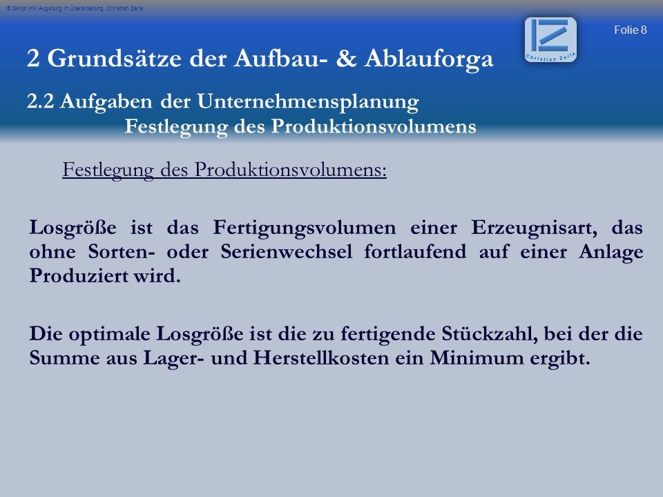 Folie 8 © Skript IHK Augsburg in Überarbeitung Christian Zerle Festlegung des Produktionsvolumens: Losgröße ist das Fertigungsvolumen einer Erzeugnisa