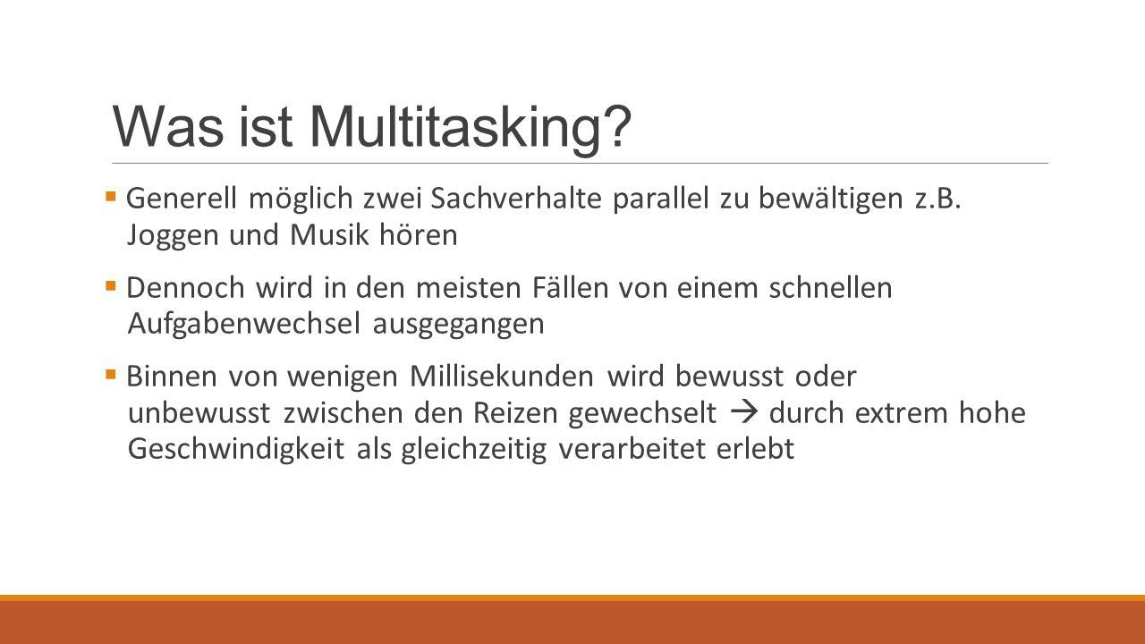 Was ist Multitasking?  Generell möglich zwei Sachverhalte parallel zu bewältigen z.B. Joggen und Musik hören  Dennoch wird in den meisten Fällen von