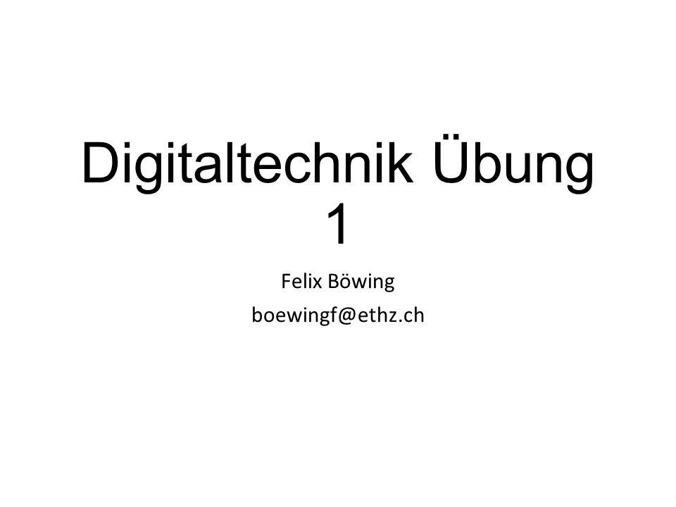 Digitaltechnik Übung 1 Felix Böwing boewingf@ethz.ch