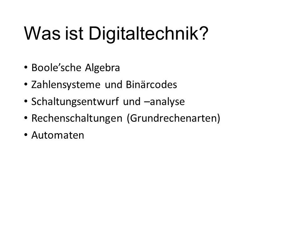 Was ist Digitaltechnik? Boole'sche Algebra Zahlensysteme und Binärcodes Schaltungsentwurf und –analyse Rechenschaltungen (Grundrechenarten) Automaten