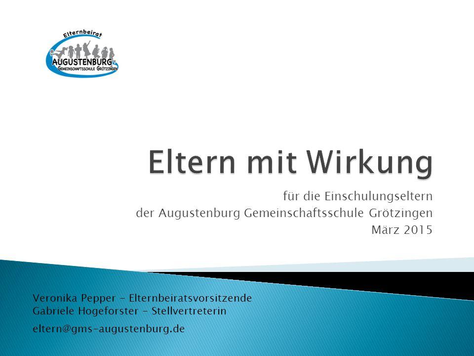 für die Einschulungseltern der Augustenburg Gemeinschaftsschule Grötzingen März 2015 eltern@gms-augustenburg.de Veronika Pepper - Elternbeiratsvorsitz