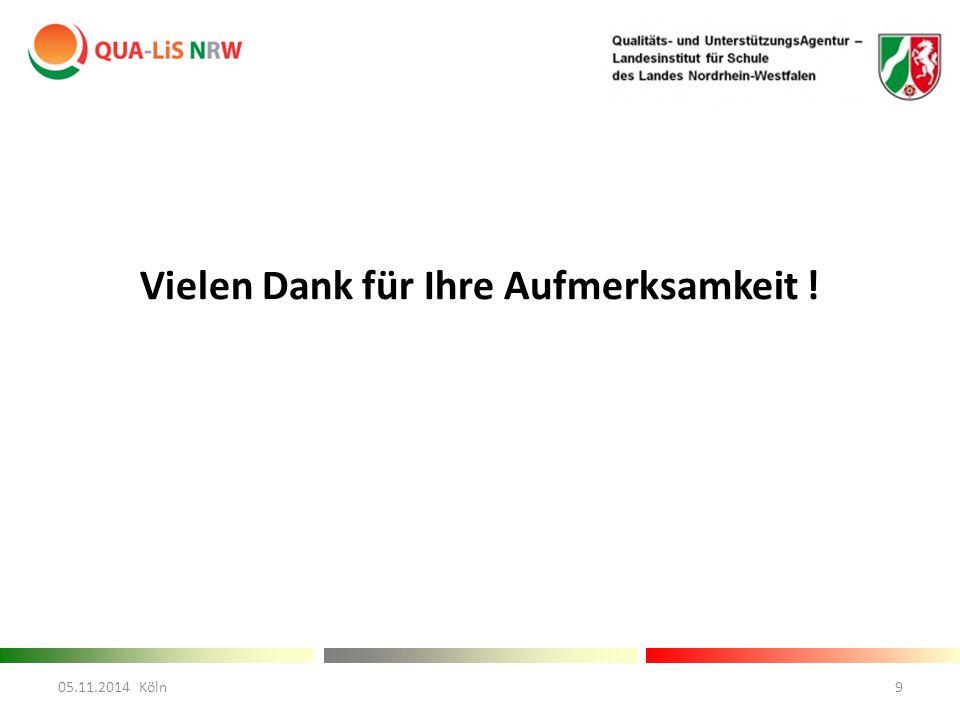 Vielen Dank für Ihre Aufmerksamkeit ! 05.11.2014 Köln9