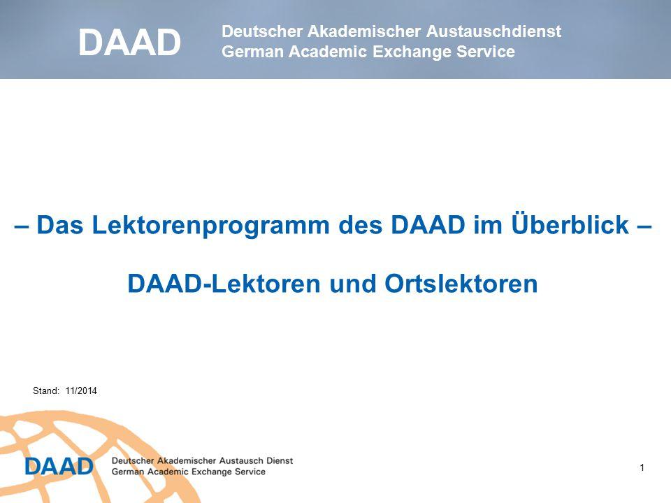 DAAD – Das Lektorenprogramm des DAAD im Überblick – DAAD-Lektoren und Ortslektoren Stand: 11/2014 Deutscher Akademischer Austauschdienst German Academ
