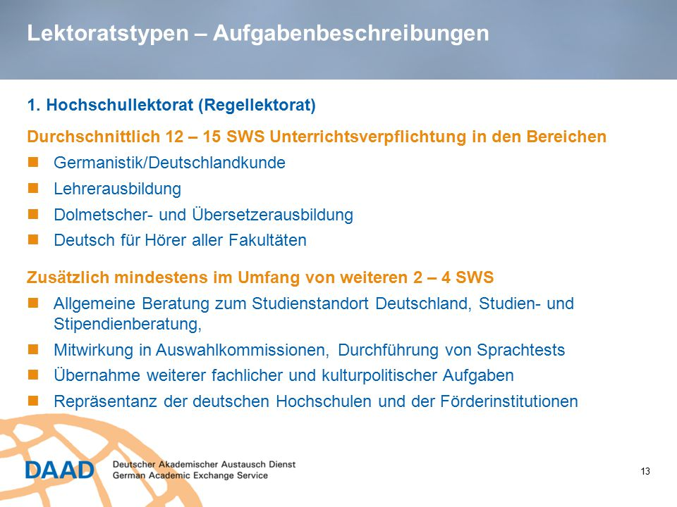 Lektoratstypen – Aufgabenbeschreibungen 1. Hochschullektorat (Regellektorat) Durchschnittlich 12 – 15 SWS Unterrichtsverpflichtung in den Bereichen Ge