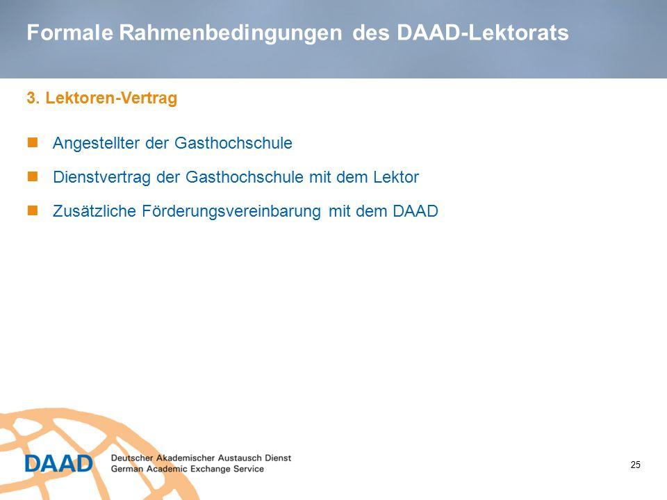 Formale Rahmenbedingungen des DAAD-Lektorats 3. Lektoren-Vertrag Angestellter der Gasthochschule Dienstvertrag der Gasthochschule mit dem Lektor Zusät