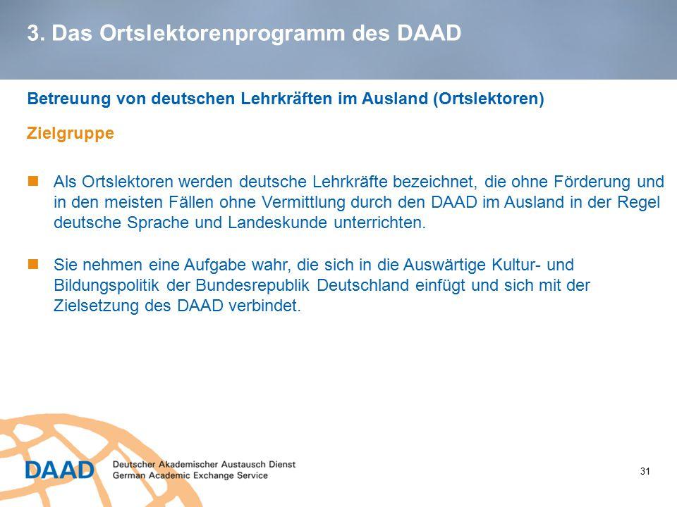 3. Das Ortslektorenprogramm des DAAD Betreuung von deutschen Lehrkräften im Ausland (Ortslektoren) Zielgruppe Als Ortslektoren werden deutsche Lehrkrä