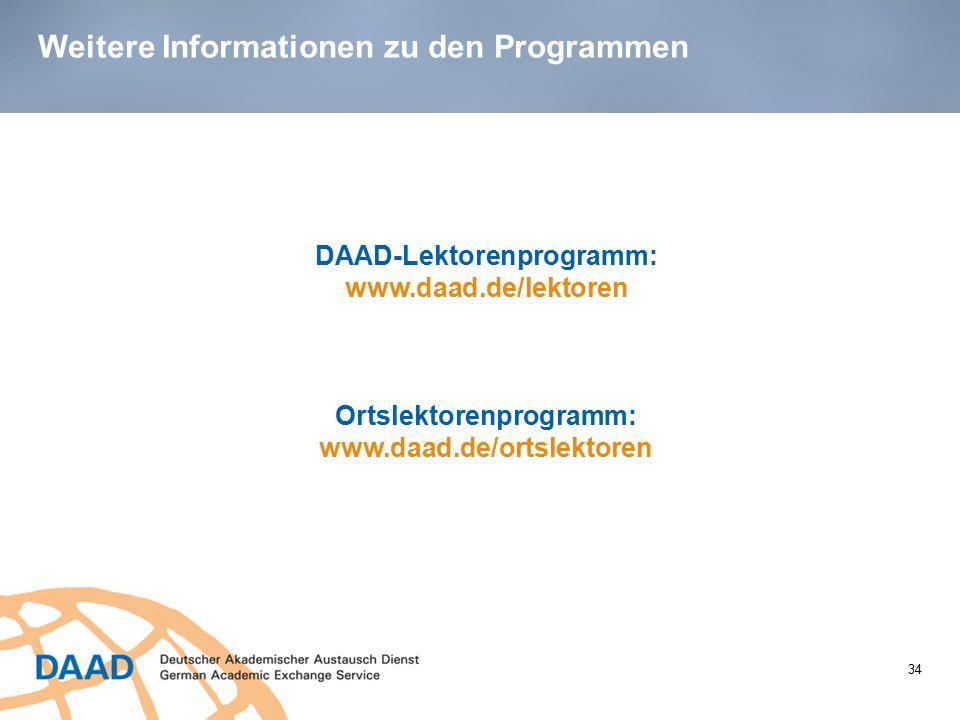 Weitere Informationen zu den Programmen DAAD-Lektorenprogramm: www.daad.de/lektoren Ortslektorenprogramm: www.daad.de/ortslektoren 34