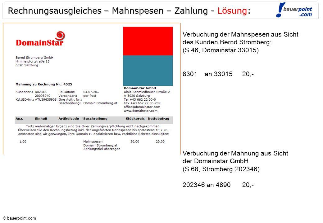 © bauerpoint.com © bauerpoint.com Verbuchung der Mahnspesen aus Sicht des Kunden Bernd Stromberg: (S 46, Domainstar 33015) Verbuchung der Mahnung aus