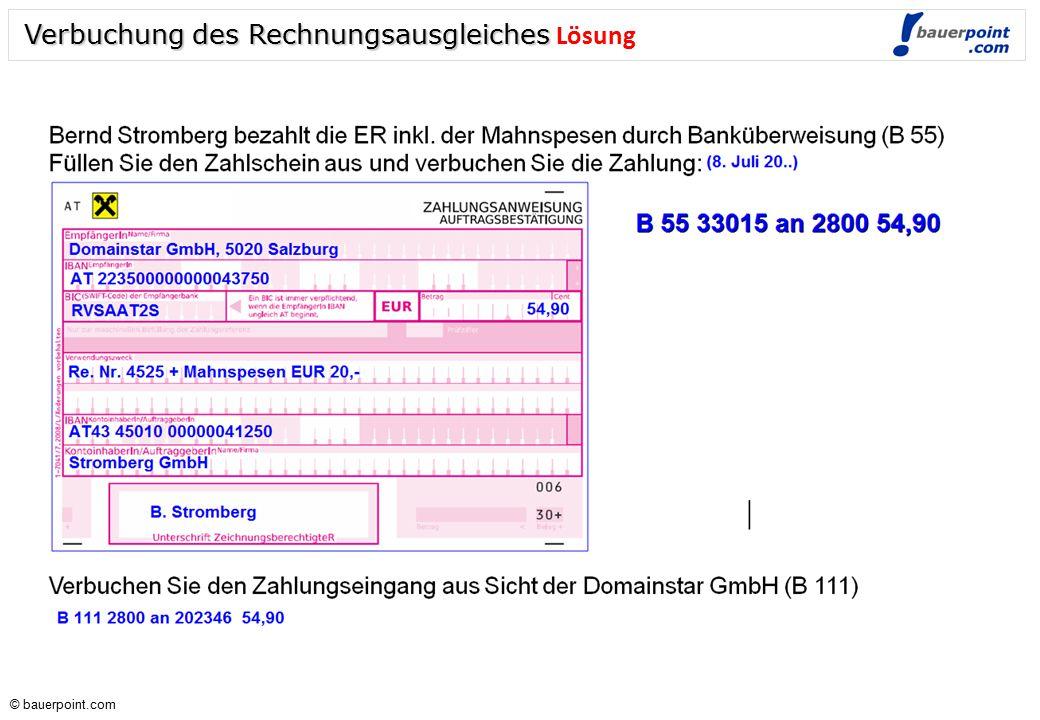 © bauerpoint.com © bauerpoint.com Verbuchung des Rechnungsausgleiches Beispiel: Bernd Stromberg bezahlt die ER am 8.7. inkl. der Mahnspesen durch Bank