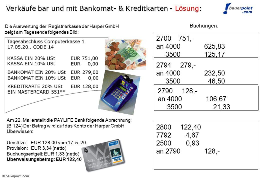 © bauerpoint.com Verkäufe bar und mit Bankomat- & Kreditkarten: Die Auswertung der Registrierkasse der Harper GmbH zeigt am Tagesende folgendes Bild: