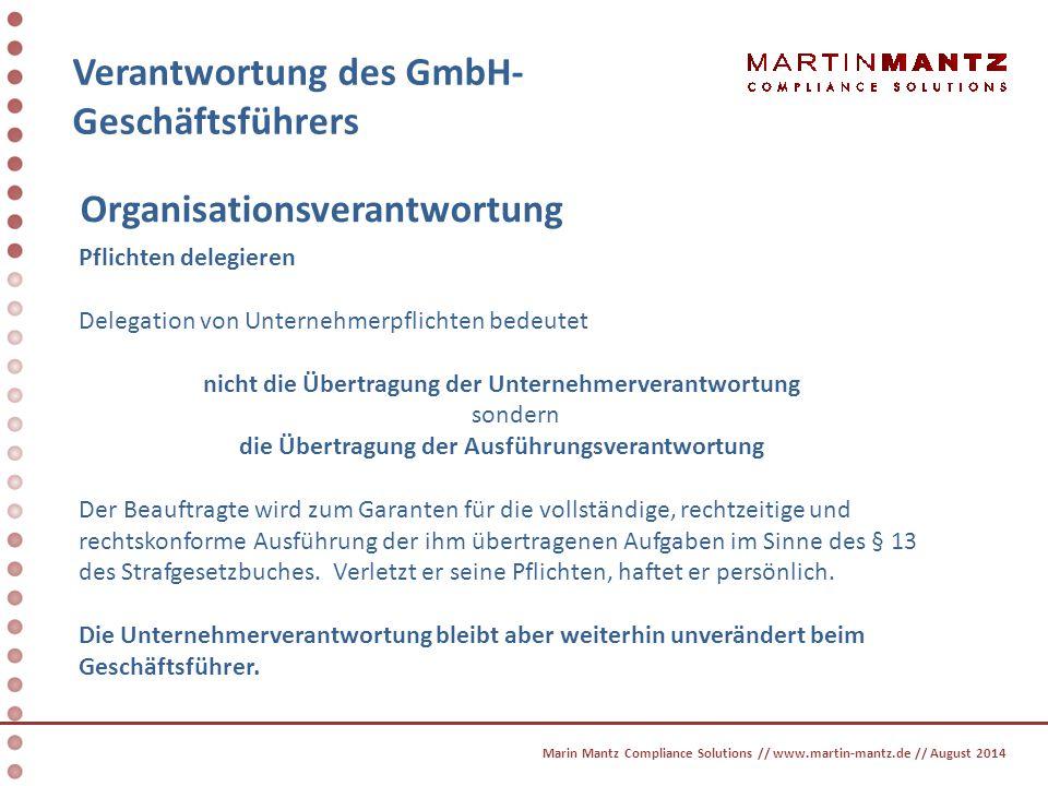 Verantwortung des GmbH- Geschäftsführers Organisationsverantwortung Pflichten delegieren Delegation von Unternehmerpflichten bedeutet nicht die Übertr
