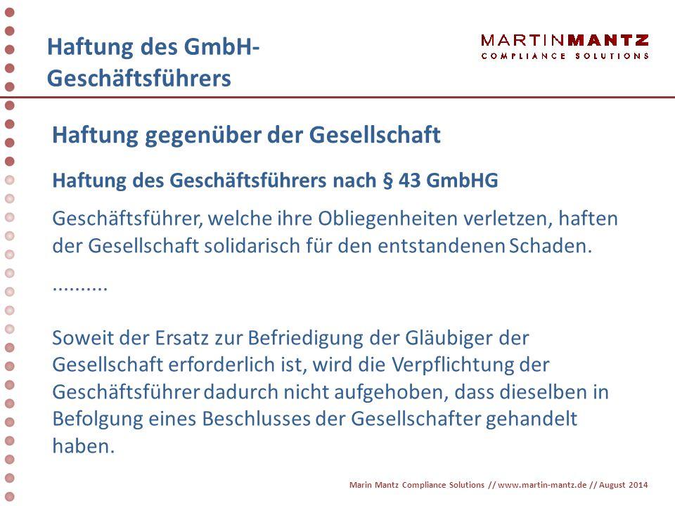 Haftung des GmbH- Geschäftsführers Haftung des Geschäftsführers nach § 43 GmbHG Geschäftsführer, welche ihre Obliegenheiten verletzen, haften der Gese