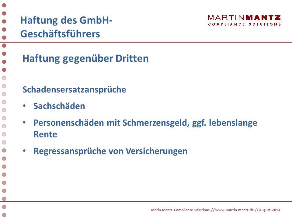 Haftung des GmbH- Geschäftsführers Marin Mantz Compliance Solutions // www.martin-mantz.de // August 2014 Haftung gegenüber Dritten Schadensersatzansp