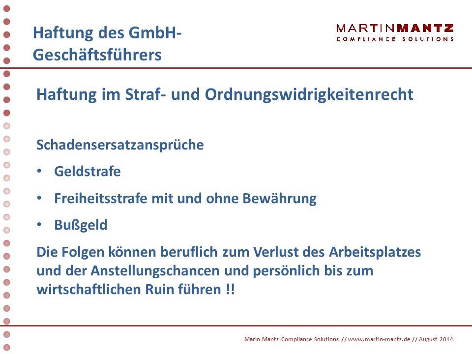 Haftung des GmbH- Geschäftsführers Marin Mantz Compliance Solutions // www.martin-mantz.de // August 2014 Haftung im Straf- und Ordnungswidrigkeitenre